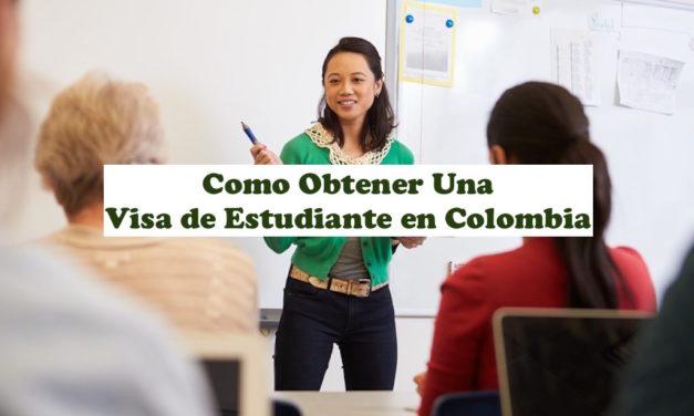 Cómo Obtener Una Visa de Estudiante en Colombia – Actualización 2021