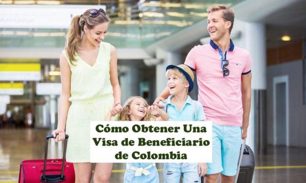 Cómo Obtener Una Visa de Beneficiario de Colombia Para Familiares – 2021