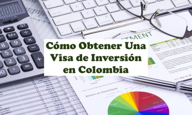 Cómo Obtener Una Visa de Inversión en Colombia – Actualización 2021